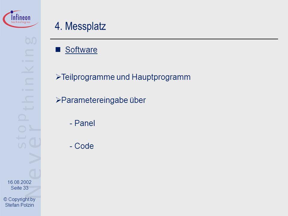 16.08.2002 Seite 33 © Copyright by Stefan Polzin 4. Messplatz Software Teilprogramme und Hauptprogramm Parametereingabe über - Panel - Code