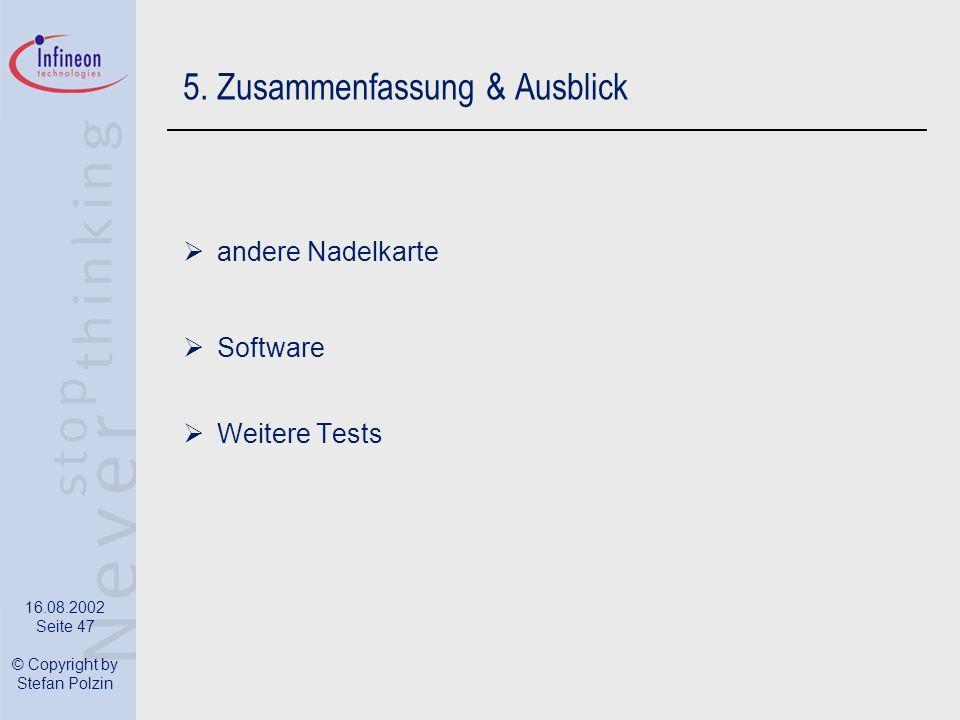 16.08.2002 Seite 47 © Copyright by Stefan Polzin 5. Zusammenfassung & Ausblick andere Nadelkarte Software Weitere Tests