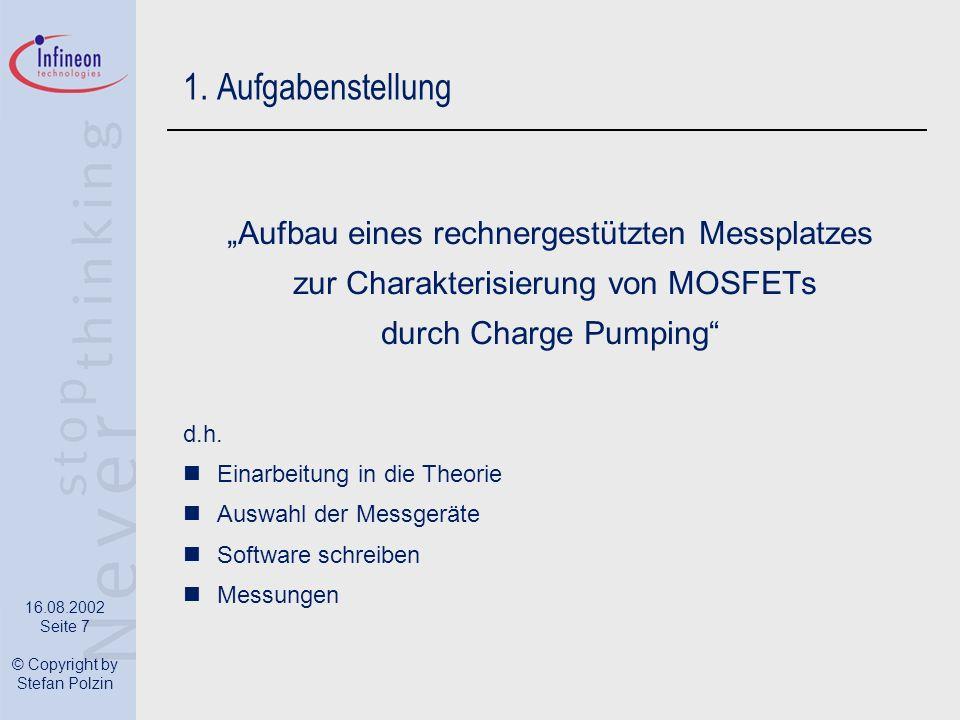 16.08.2002 Seite 7 © Copyright by Stefan Polzin 1. Aufgabenstellung Aufbau eines rechnergestützten Messplatzes zur Charakterisierung von MOSFETs durch