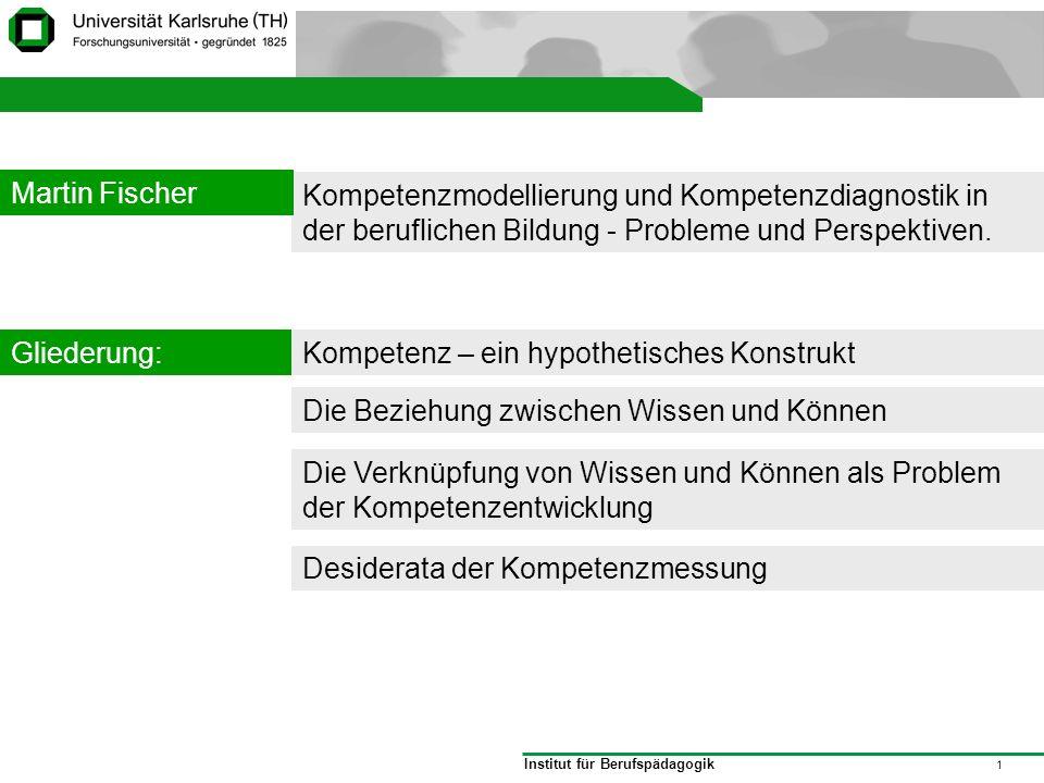 Institut für Berufspädagogik 1 Struktur Kompetenzmodellierung und Kompetenzdiagnostik in der beruflichen Bildung - Probleme und Perspektiven. Gliederu