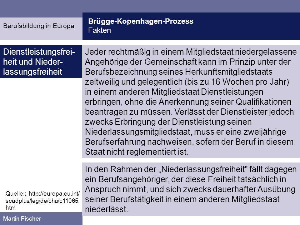 Brügge-Kopenhagen-Prozess Kritik Martin Fischer Kritik Berufsbildung in Europa Eine Akkreditierung von an verschiedenen Orten erworbenen (Teil-)Kompetenzen und Kenntnissen setzt eine Einigung über und Kenntnis des jeweiligen Ganzen voraus.