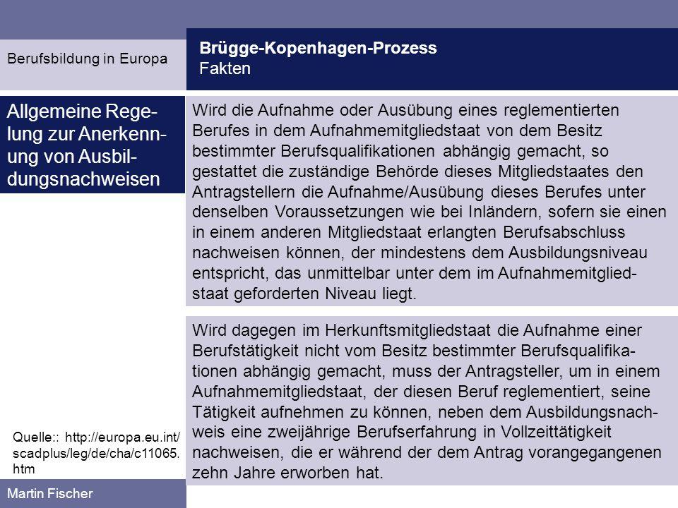 Brügge-Kopenhagen-Prozess Fakten Berufsbildung in Europa Martin Fischer Fünf Qualifikations- niveaus: 1) Befähigungsnachweis als Nachweis einer allgemeinen Schulbildung von Primar- oder Sekundarniveau, der beschei- nigt, dass der Inhaber Allgemeinkenntnisse besitzt, bzw.