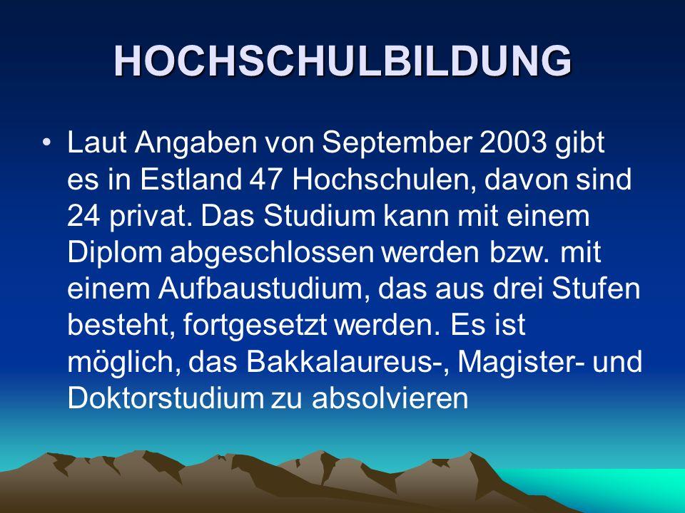 HOCHSCHULBILDUNG Laut Angaben von September 2003 gibt es in Estland 47 Hochschulen, davon sind 24 privat. Das Studium kann mit einem Diplom abgeschlos