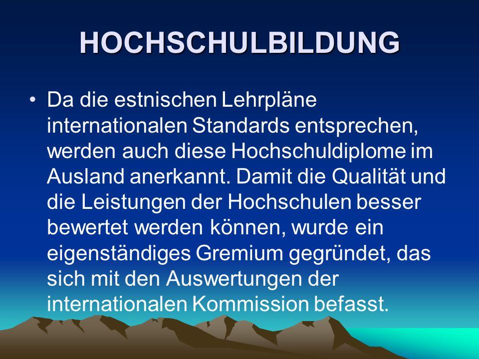 HOCHSCHULBILDUNG Da die estnischen Lehrpläne internationalen Standards entsprechen, werden auch diese Hochschuldiplome im Ausland anerkannt. Damit die