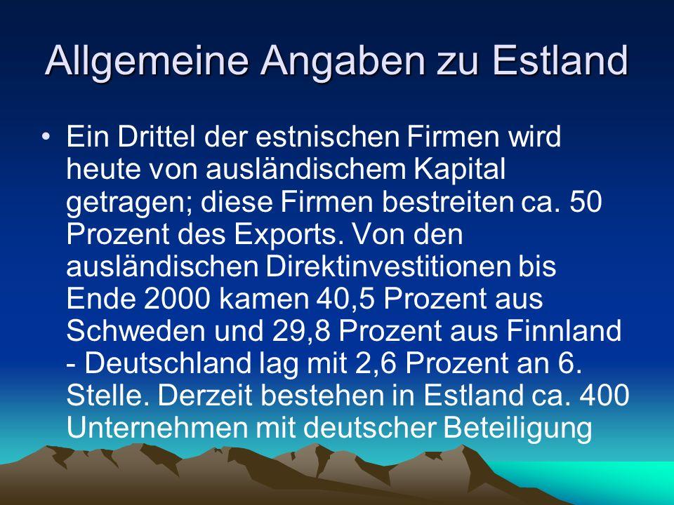 Allgemeine Angaben zu Estland Ein Drittel der estnischen Firmen wird heute von ausländischem Kapital getragen; diese Firmen bestreiten ca. 50 Prozent