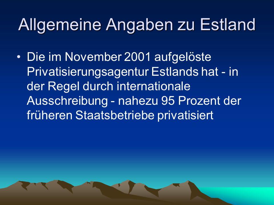 Allgemeine Angaben zu Estland Die im November 2001 aufgelöste Privatisierungsagentur Estlands hat - in der Regel durch internationale Ausschreibung -