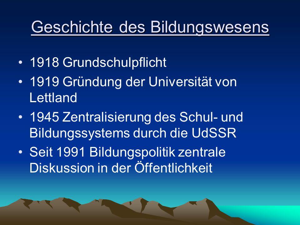Geschichte des Bildungswesens 1918 Grundschulpflicht 1919 Gründung der Universität von Lettland 1945 Zentralisierung des Schul- und Bildungssystems du