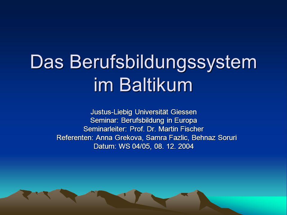 Das Berufsbildungssystem im Baltikum Justus-Liebig Universität Giessen Seminar: Berufsbildung in Europa Seminarleiter: Prof. Dr. Martin Fischer Refere