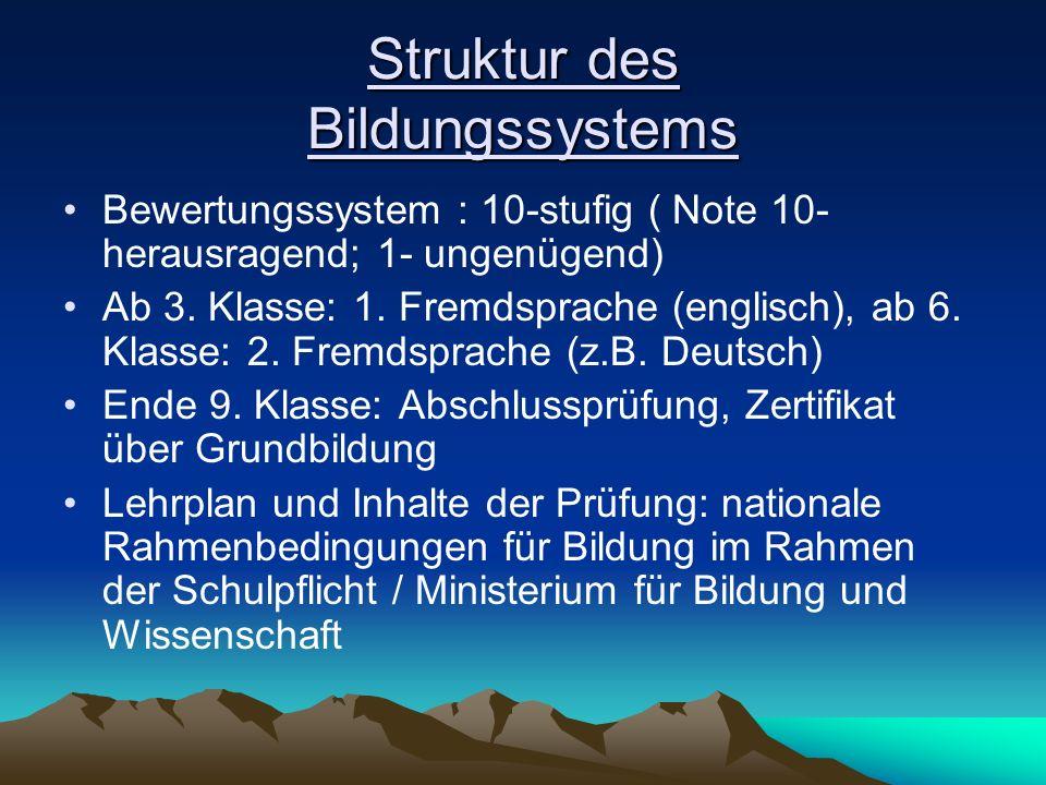 Struktur des Bildungssystems Bewertungssystem : 10-stufig ( Note 10- herausragend; 1- ungenügend) Ab 3. Klasse: 1. Fremdsprache (englisch), ab 6. Klas