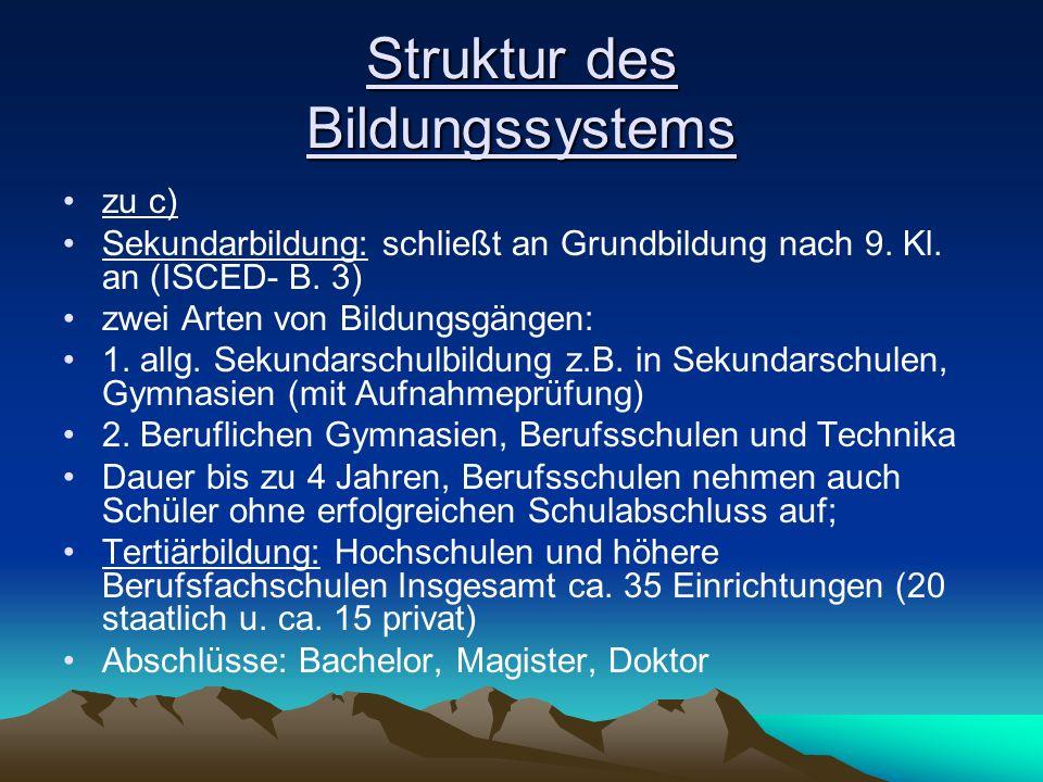 Struktur des Bildungssystems zu c) Sekundarbildung: schließt an Grundbildung nach 9. Kl. an (ISCED- B. 3) zwei Arten von Bildungsgängen: 1. allg. Seku