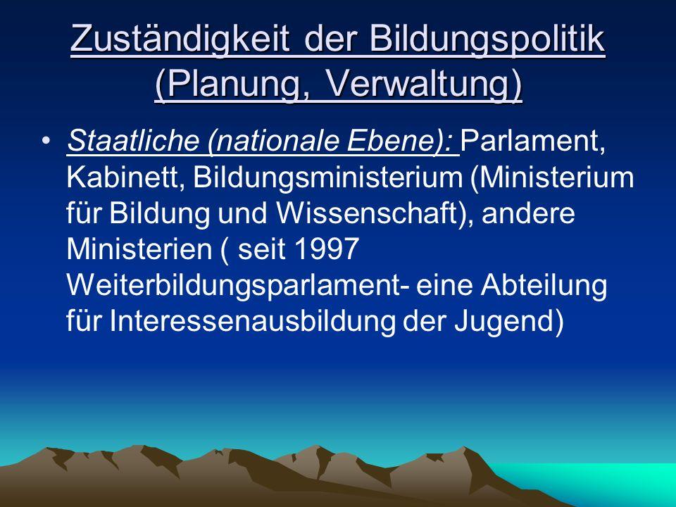 Zuständigkeit der Bildungspolitik (Planung, Verwaltung) Staatliche (nationale Ebene): Parlament, Kabinett, Bildungsministerium (Ministerium für Bildun