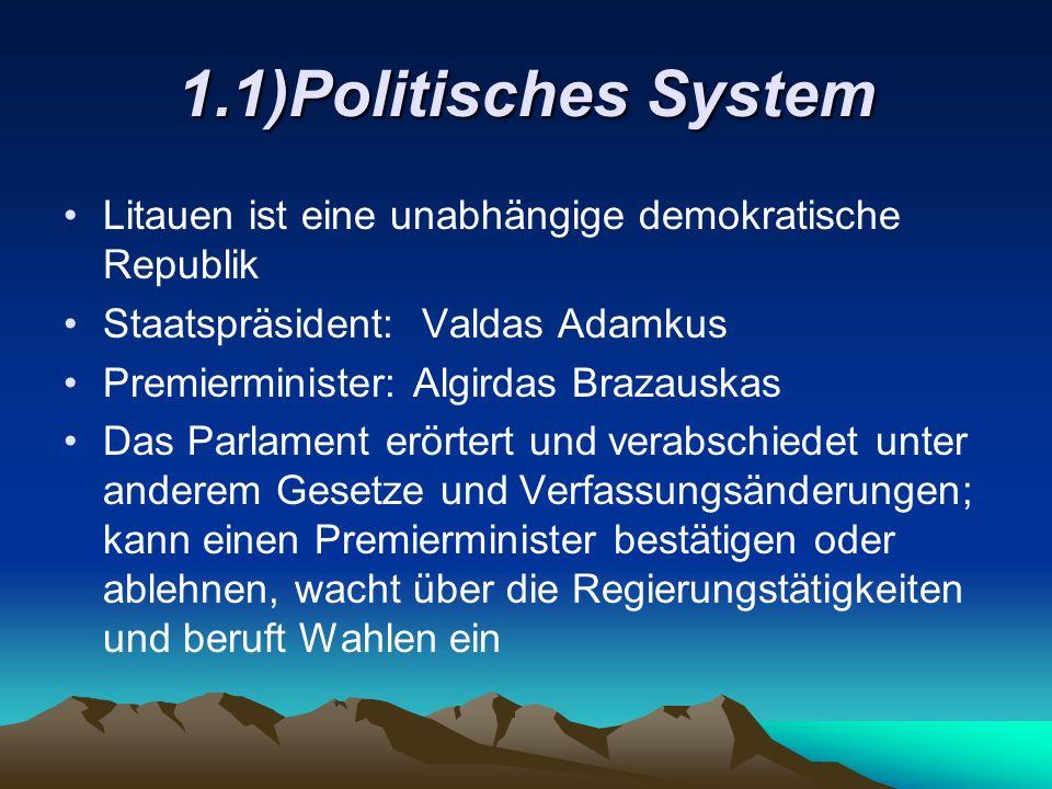 1.1)Politisches System Litauen ist eine unabhängige demokratische Republik Staatspräsident: Valdas Adamkus Premierminister: Algirdas Brazauskas Das Pa