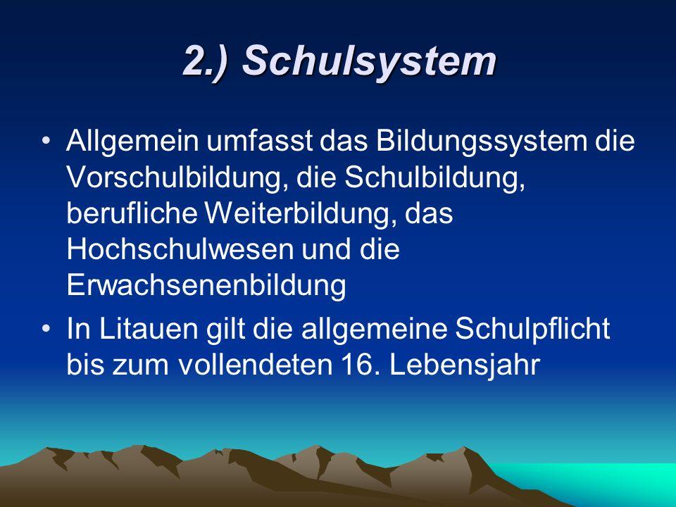 2.) Schulsystem Allgemein umfasst das Bildungssystem die Vorschulbildung, die Schulbildung, berufliche Weiterbildung, das Hochschulwesen und die Erwac