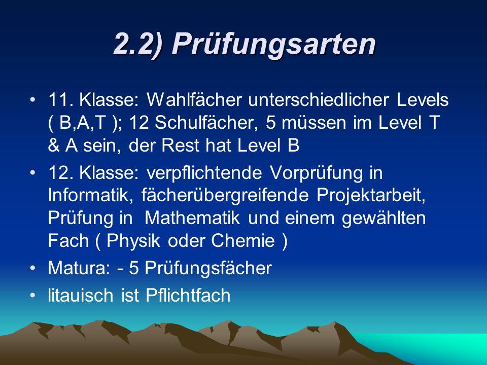 2.2) Prüfungsarten 11. Klasse: Wahlfächer unterschiedlicher Levels ( B,A,T ); 12 Schulfächer, 5 müssen im Level T & A sein, der Rest hat Level B 12. K