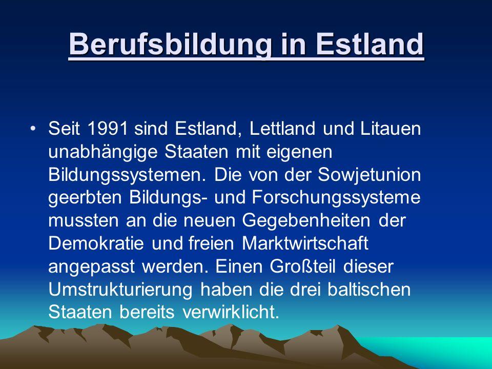 Berufsbildung in Estland Seit 1991 sind Estland, Lettland und Litauen unabhängige Staaten mit eigenen Bildungssystemen. Die von der Sowjetunion geerbt
