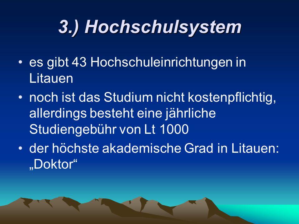 3.) Hochschulsystem es gibt 43 Hochschuleinrichtungen in Litauen noch ist das Studium nicht kostenpflichtig, allerdings besteht eine jährliche Studien