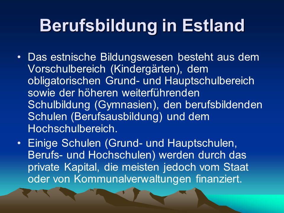 Berufsbildung in Estland Das estnische Bildungswesen besteht aus dem Vorschulbereich (Kindergärten), dem obligatorischen Grund- und Hauptschulbereich
