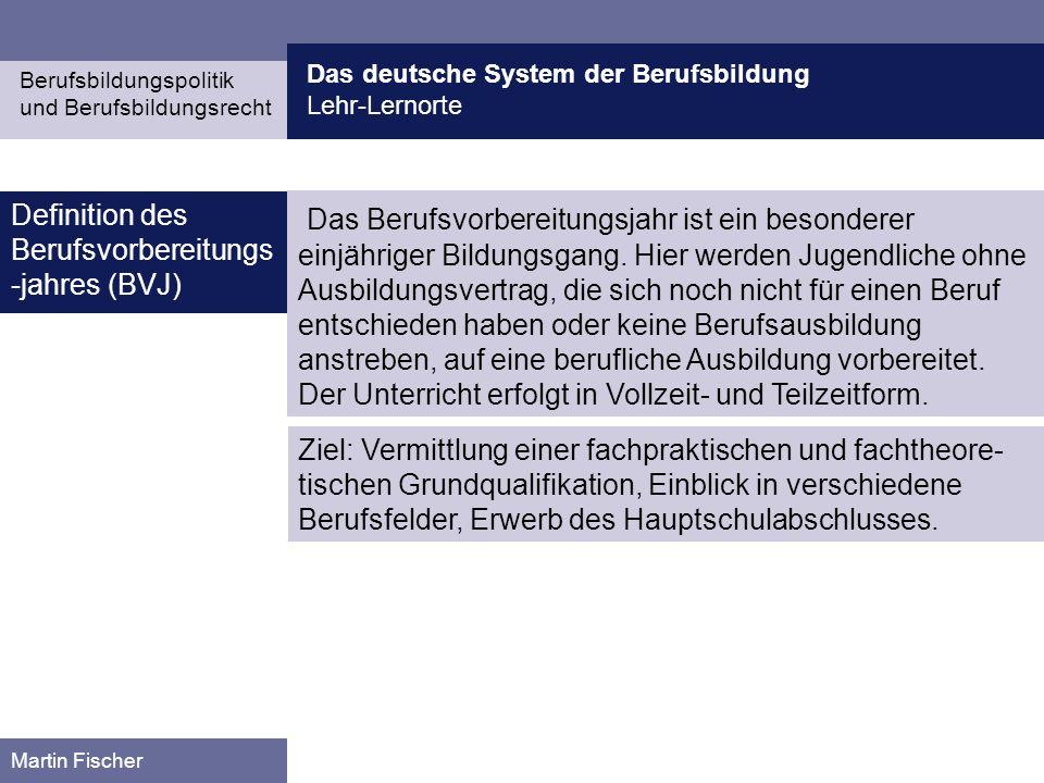 Das deutsche System der Berufsbildung Lehr-Lernorte Berufsbildungspolitik und Berufsbildungsrecht Martin Fischer Das Berufsvorbereitungsjahr ist ein b