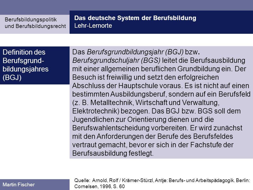 Das deutsche System der Berufsbildung Lehr-Lernorte Berufsbildungspolitik und Berufsbildungsrecht Martin Fischer Das Berufsgrundbildungsjahr (BGJ) bzw
