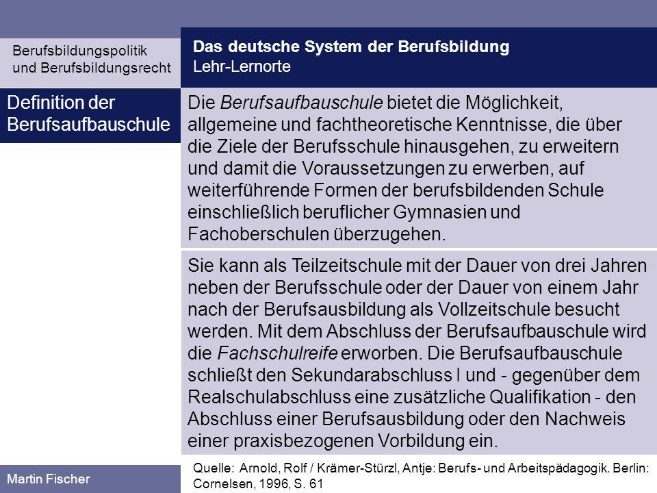 Das deutsche System der Berufsbildung Lehr-Lernorte Berufsbildungspolitik und Berufsbildungsrecht Martin Fischer Die Berufsaufbauschule bietet die Mög