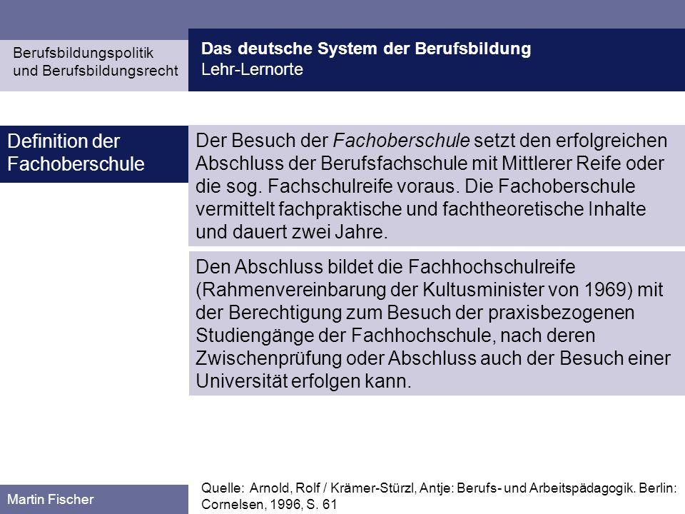 Das deutsche System der Berufsbildung Lehr-Lernorte Berufsbildungspolitik und Berufsbildungsrecht Martin Fischer Der Besuch der Fachoberschule setzt d