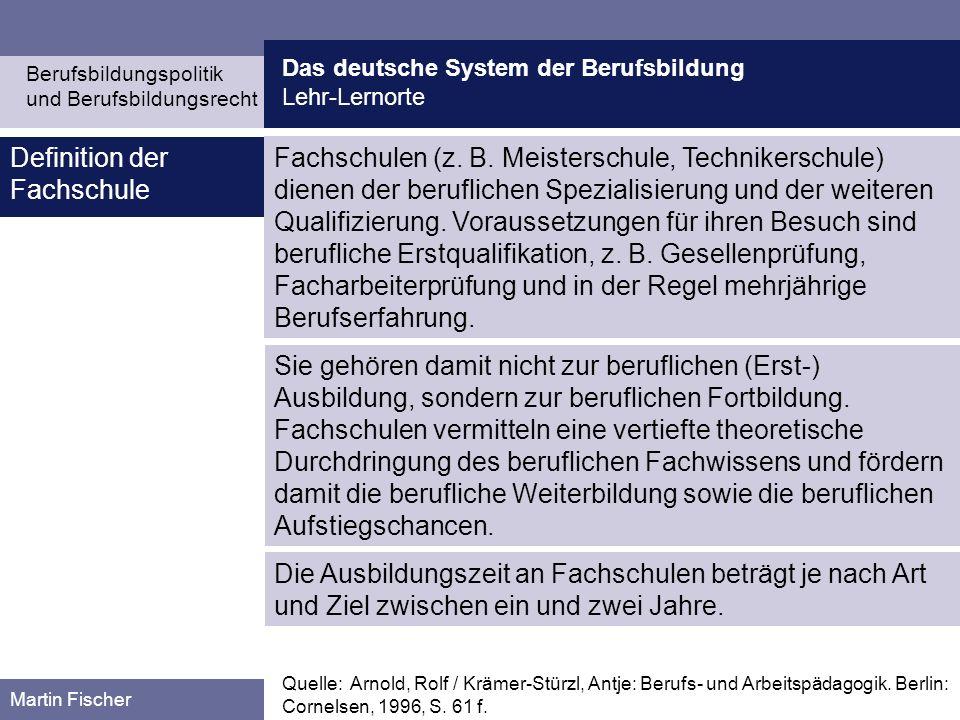 Das deutsche System der Berufsbildung Lehr-Lernorte Berufsbildungspolitik und Berufsbildungsrecht Martin Fischer Fachschulen (z. B. Meisterschule, Tec