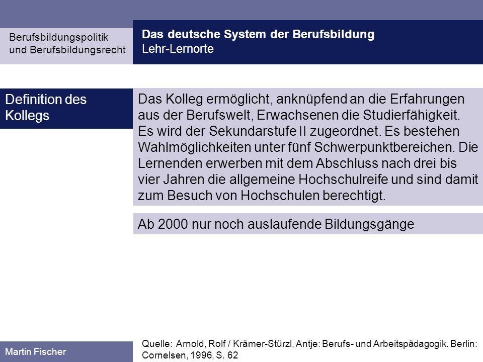 Das deutsche System der Berufsbildung Lehr-Lernorte Berufsbildungspolitik und Berufsbildungsrecht Martin Fischer Das Kolleg ermöglicht, anknüpfend an