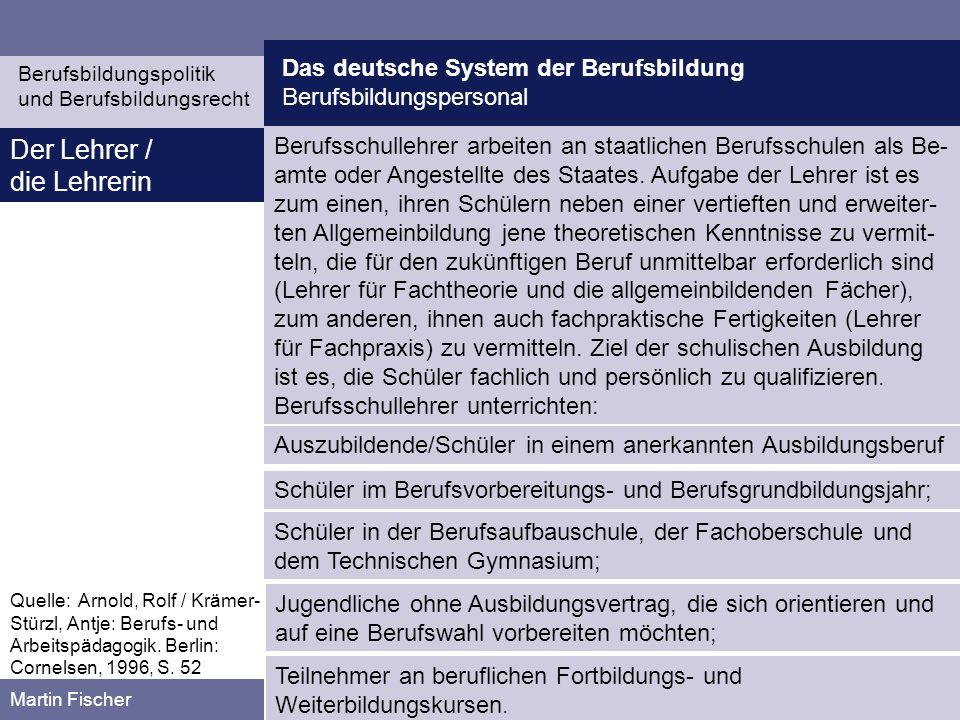 Das deutsche System der Berufsbildung Berufsbildungspersonal Berufsbildungspolitik und Berufsbildungsrecht Martin Fischer Berufsschullehrer arbeiten a