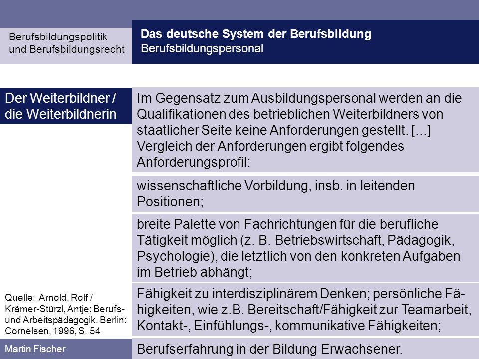 Das deutsche System der Berufsbildung Berufsbildungspersonal Berufsbildungspolitik und Berufsbildungsrecht Martin Fischer Im Gegensatz zum Ausbildungs