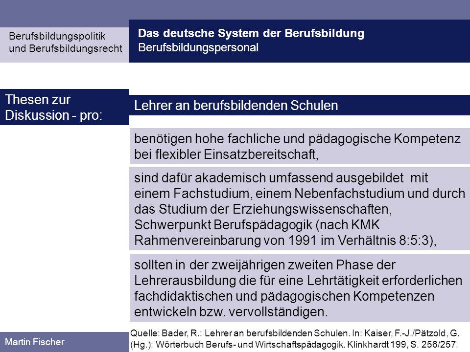 Das deutsche System der Berufsbildung Berufsbildungspersonal Berufsbildungspolitik und Berufsbildungsrecht Martin Fischer Thesen zur Diskussion - pro: