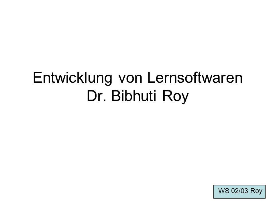 Entwicklung von Lernsoftwaren Dr. Bibhuti Roy WS 02/03 Roy