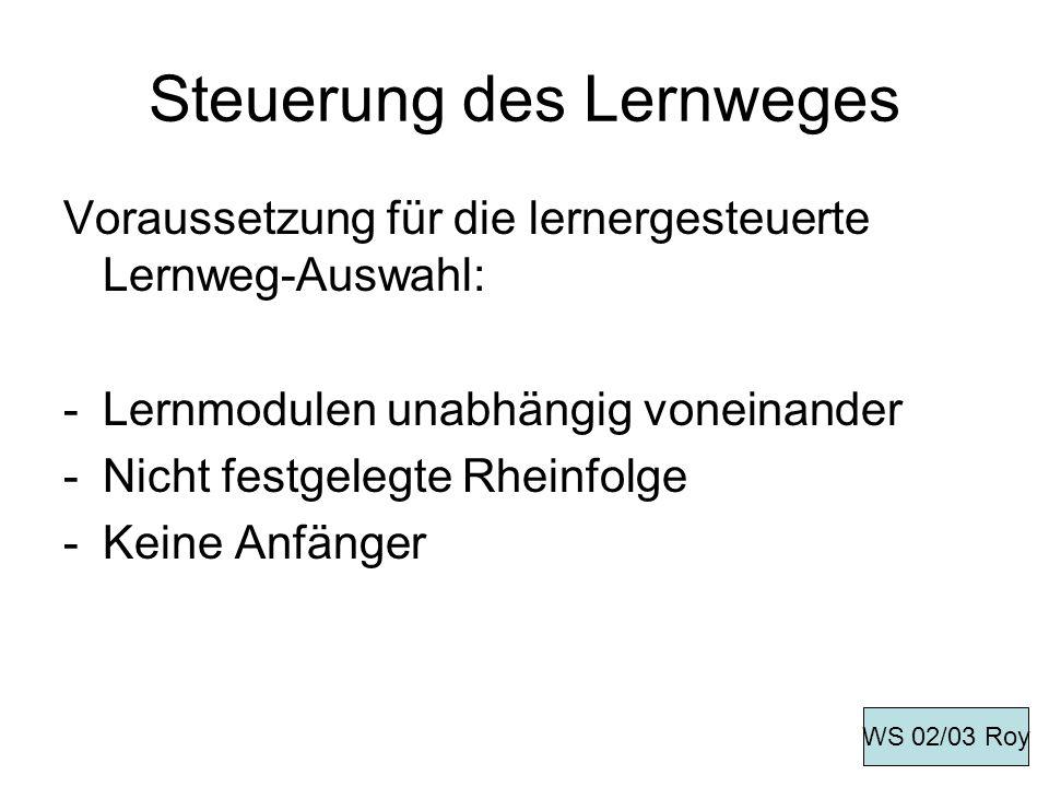 Steuerung des Lernweges Voraussetzung für die lernergesteuerte Lernweg-Auswahl: -Lernmodulen unabhängig voneinander -Nicht festgelegte Rheinfolge -Kei