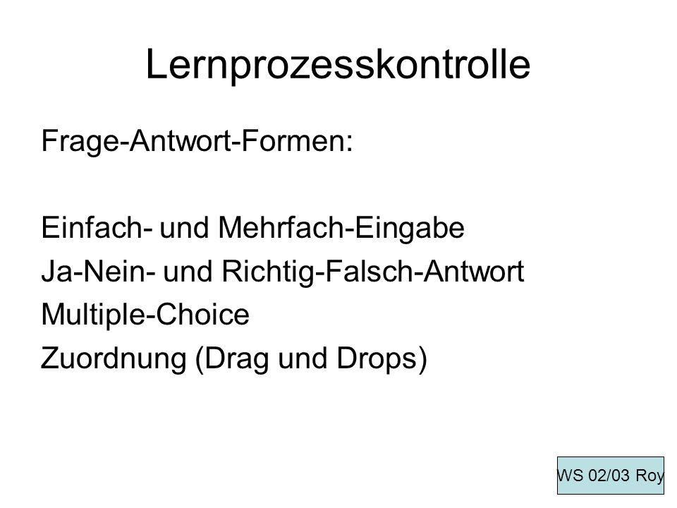 Lernprozesskontrolle Frage-Antwort-Formen: Einfach- und Mehrfach-Eingabe Ja-Nein- und Richtig-Falsch-Antwort Multiple-Choice Zuordnung (Drag und Drops