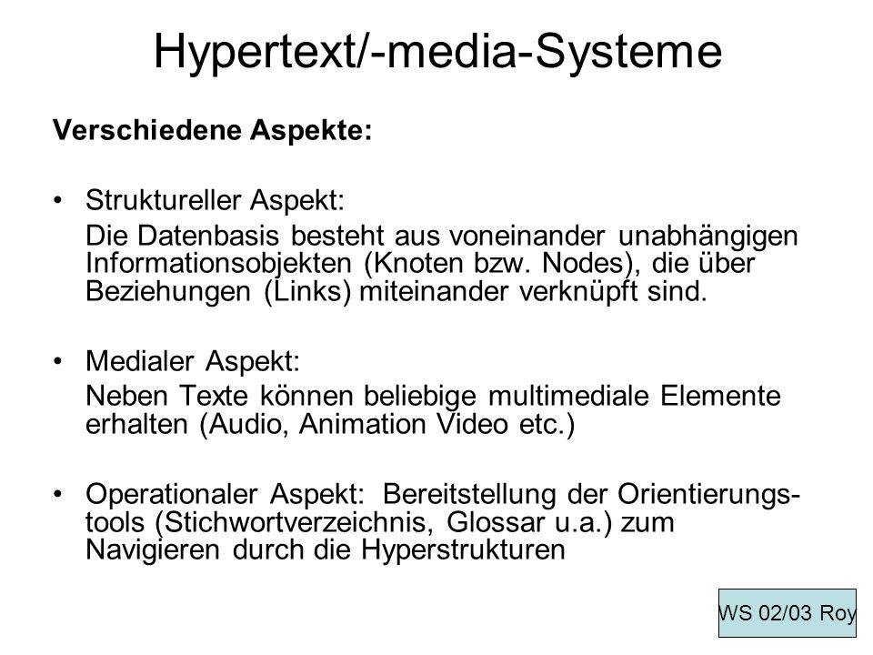 Hypertext/-media-Systeme Verschiedene Aspekte: Struktureller Aspekt: Die Datenbasis besteht aus voneinander unabhängigen Informationsobjekten (Knoten