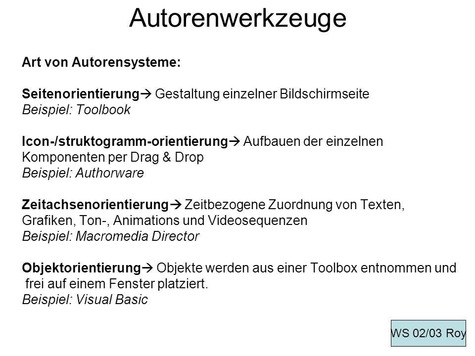 Autorenwerkzeuge Art von Autorensysteme: Seitenorientierung Gestaltung einzelner Bildschirmseite Beispiel: Toolbook Icon-/struktogramm-orientierung Au