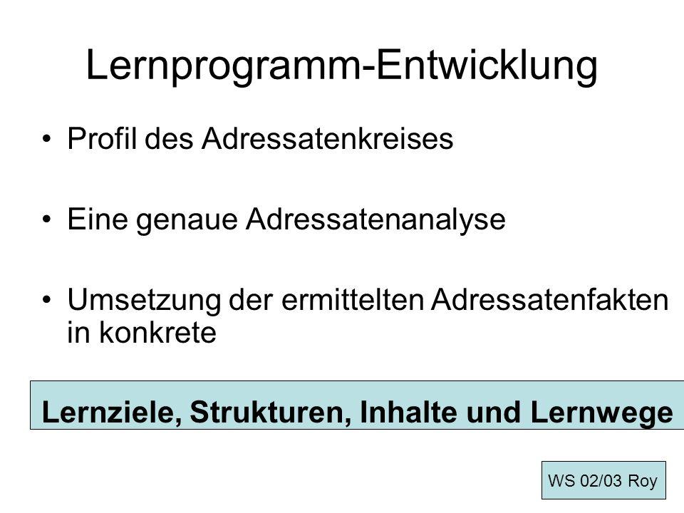 Lernprogramm-Entwicklung Profil des Adressatenkreises Eine genaue Adressatenanalyse Umsetzung der ermittelten Adressatenfakten in konkrete Lernziele,