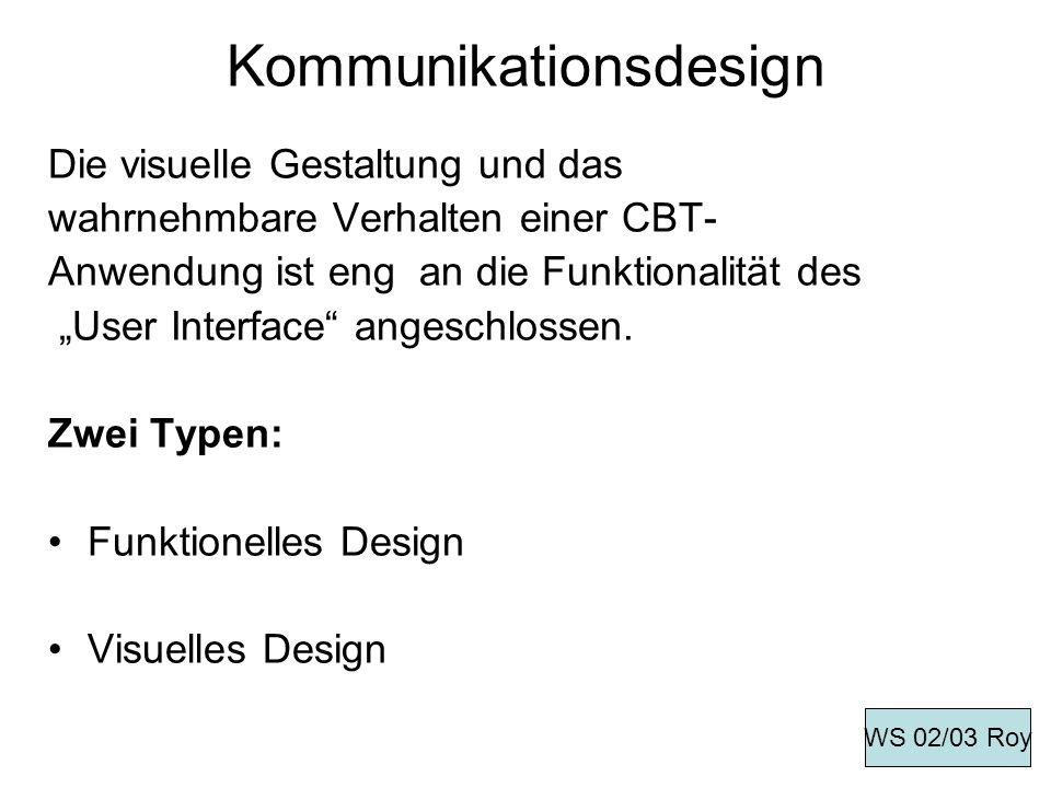Kommunikationsdesign Die visuelle Gestaltung und das wahrnehmbare Verhalten einer CBT- Anwendung ist eng an die Funktionalität des User Interface ange