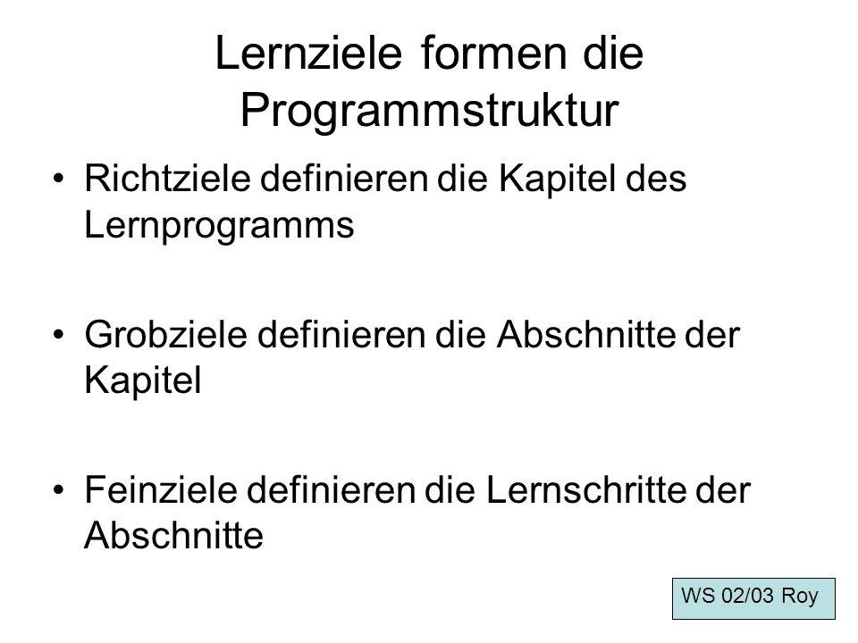 Steuerung des Lernweges Programmsteuerung -mehr Intelligenz im Lernprogramm - Erfassung, Auswertung und Speicherung des Lernerfolges WS 02/03 Roy