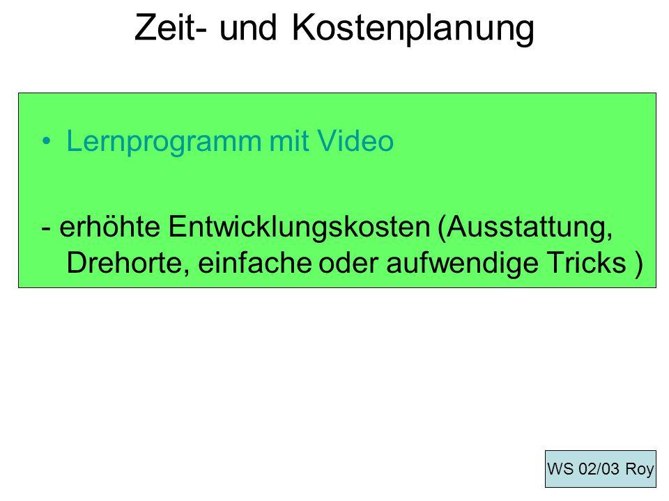 Zeit- und Kostenplanung Lernprogramm mit Video - erhöhte Entwicklungskosten (Ausstattung, Drehorte, einfache oder aufwendige Tricks ) WS 02/03 Roy