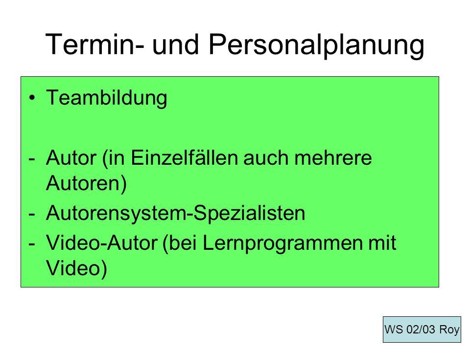 Termin- und Personalplanung Teambildung -Autor (in Einzelfällen auch mehrere Autoren) -Autorensystem-Spezialisten -Video-Autor (bei Lernprogrammen mit