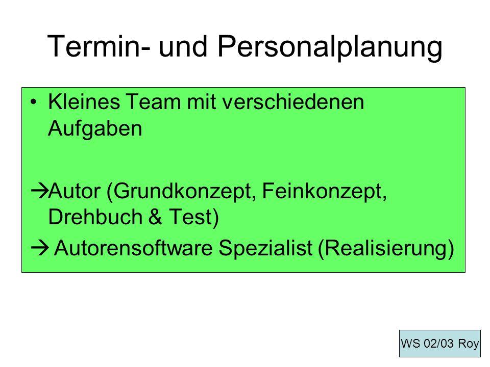 Termin- und Personalplanung Kleines Team mit verschiedenen Aufgaben Autor (Grundkonzept, Feinkonzept, Drehbuch & Test) Autorensoftware Spezialist (Rea
