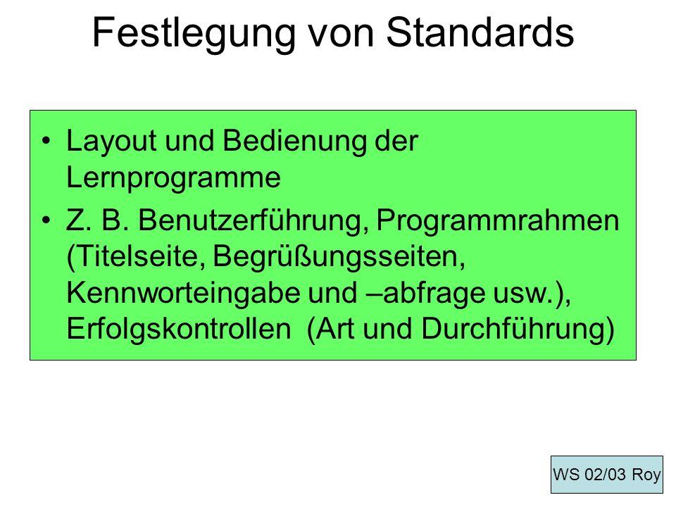 Festlegung von Standards Layout und Bedienung der Lernprogramme Z. B. Benutzerführung, Programmrahmen (Titelseite, Begrüßungsseiten, Kennworteingabe u