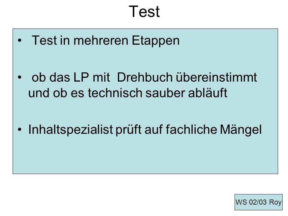 Test Test in mehreren Etappen ob das LP mit Drehbuch übereinstimmt und ob es technisch sauber abläuft Inhaltspezialist prüft auf fachliche Mängel WS 0