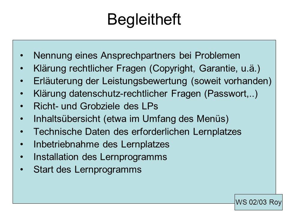 Begleitheft Nennung eines Ansprechpartners bei Problemen Klärung rechtlicher Fragen (Copyright, Garantie, u.ä.) Erläuterung der Leistungsbewertung (so