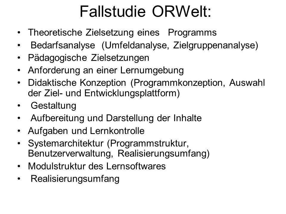 Fallstudie ORWelt: Theoretische Zielsetzung eines Programms Bedarfsanalyse (Umfeldanalyse, Zielgruppenanalyse) Pädagogische Zielsetzungen Anforderung