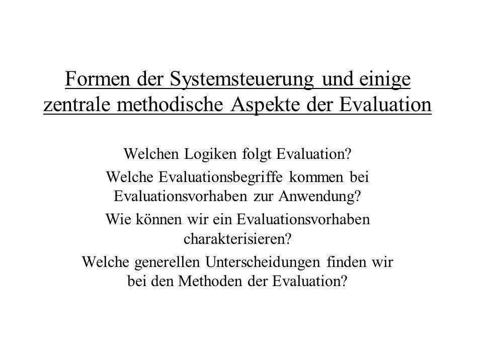 Formen der Systemsteuerung und einige zentrale methodische Aspekte der Evaluation Welchen Logiken folgt Evaluation? Welche Evaluationsbegriffe kommen