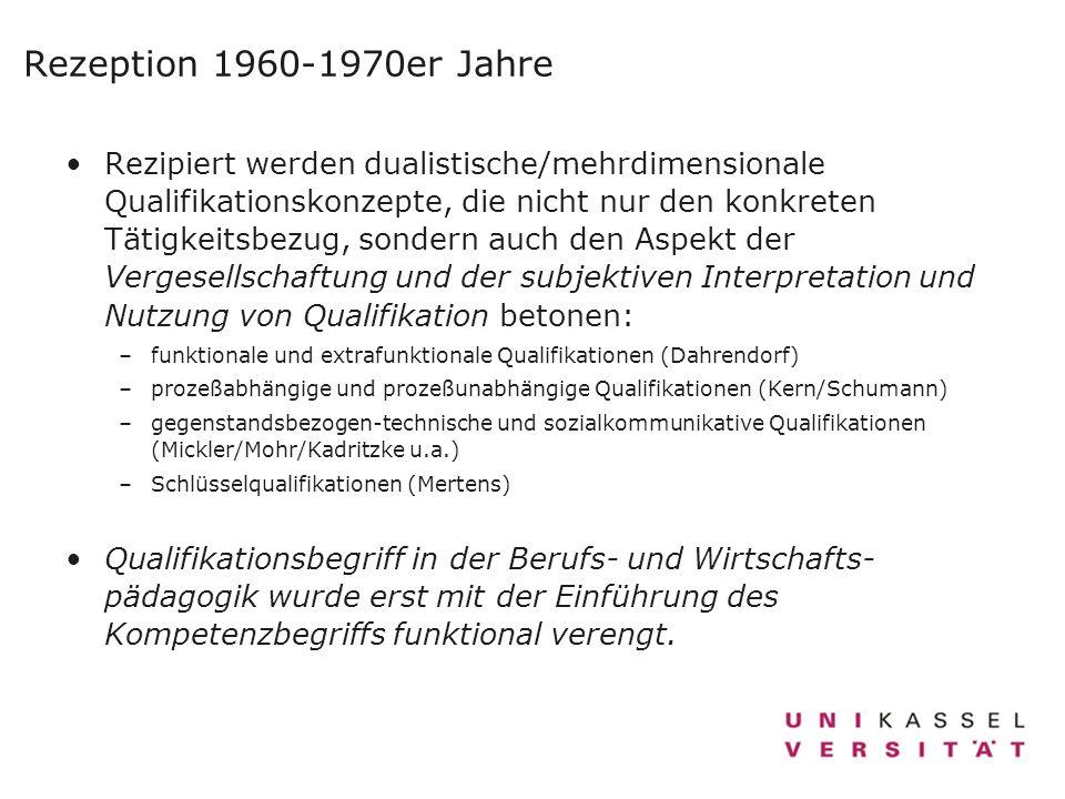 Rezeption 1960-1970er Jahre Rezipiert werden dualistische/mehrdimensionale Qualifikationskonzepte, die nicht nur den konkreten Tätigkeitsbezug, sonder