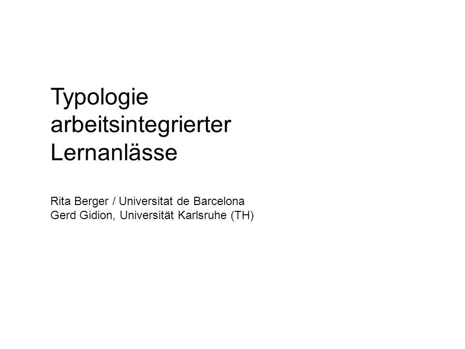 Typologie arbeitsintegrierter Lernanlässe Rita Berger / Universitat de Barcelona Gerd Gidion, Universität Karlsruhe (TH)