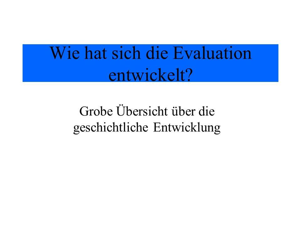 Wie hat sich die Evaluation entwickelt? Grobe Übersicht über die geschichtliche Entwicklung