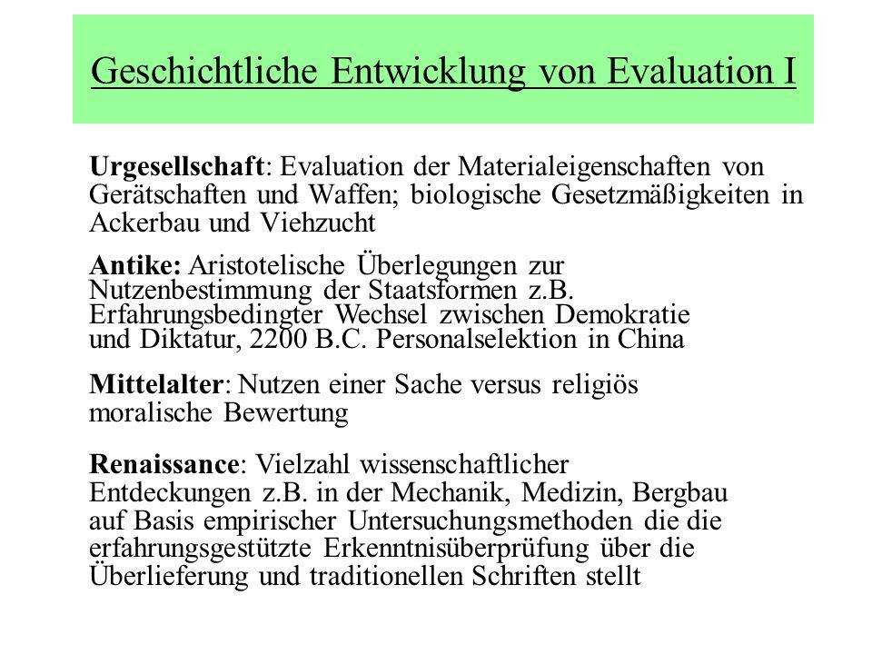 Geschichtliche Entwicklung von Evaluation I Urgesellschaft: Evaluation der Materialeigenschaften von Gerätschaften und Waffen; biologische Gesetzmäßig